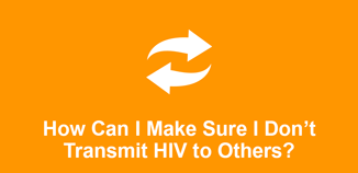How Can I Make Sure I Don't Transmit HIV to Others