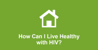 Ho can I live healthy with HIV?