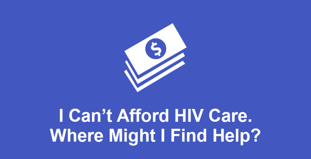 I can't afford HIV care. Where might I find help?
