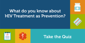 What do you know about HIV treatment as prevention? Take the quiz.