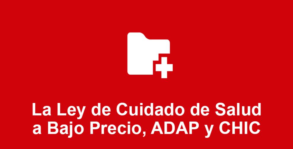 La Ley de Cuidado de Salud a Bajo Precio, ADAP y CHIC