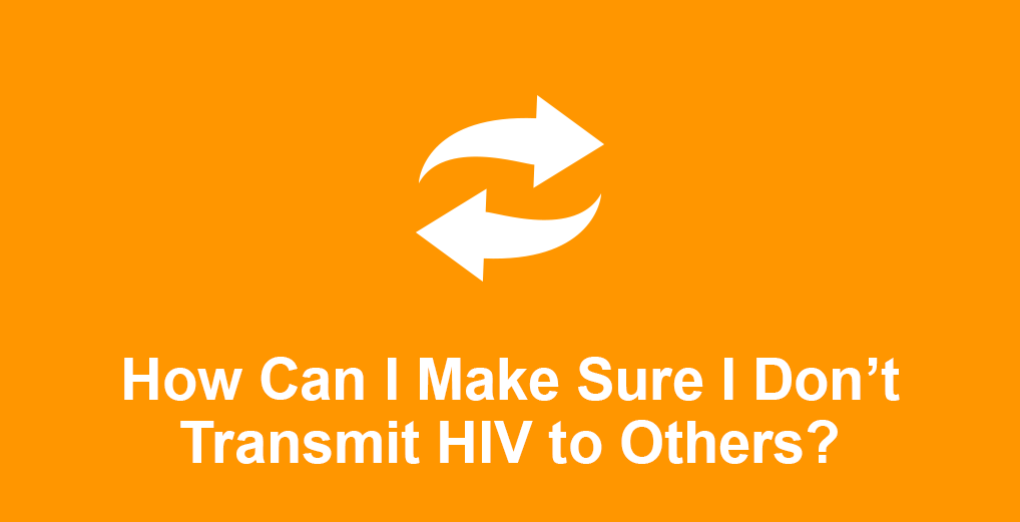 How can I be sure I don't transmit HIV to others?
